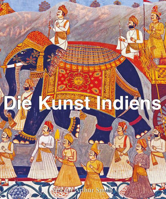 бесплатно Die Kunst Indiens Скачать Vincent Arthur Smith