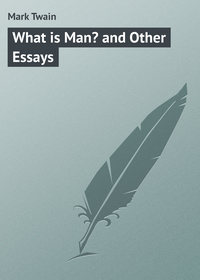 Twain, Mark  - What is Man? and Other Essays