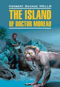 Уэллс, Герберт  - Остров доктора Моро. Книга для чтения на английском языке