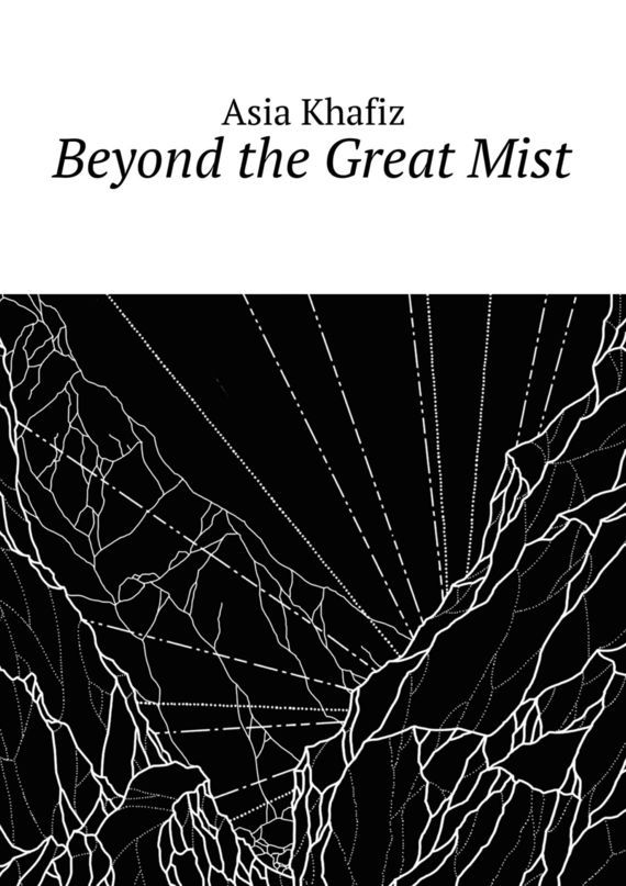 Asia Khafiz Beyond the Great Mist