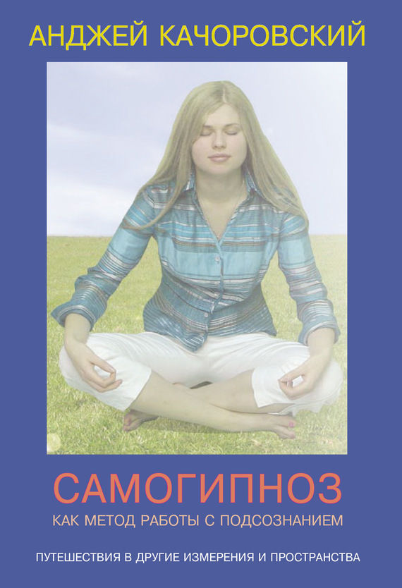 Анджей Kaчоровский Самогипноз как метод работы с подсознанием дмитрий калинский 20 техник работы с подсознанием судьба и я