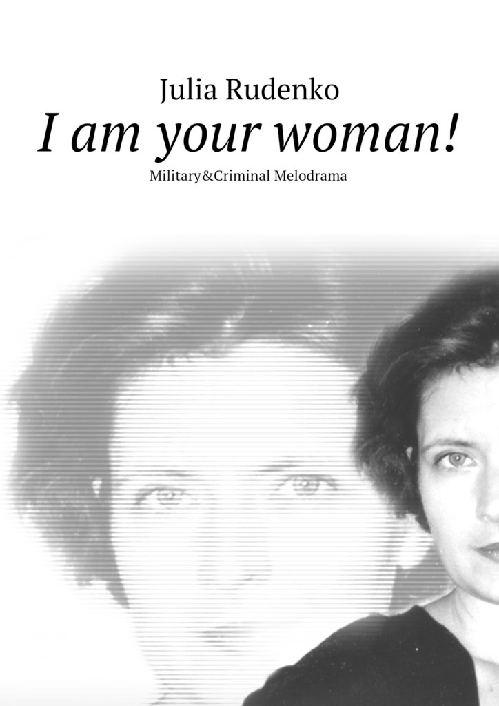 Julia Rudenko I am your woman! of love and other demons