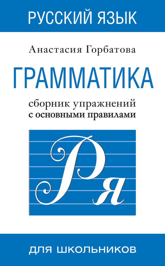 А. А. Горбатова Русский язык. Грамматика. Сборник упражнений с основными правилами