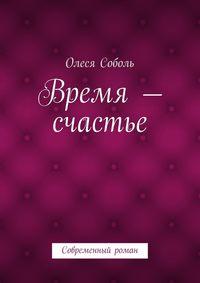 Соболь, Олеся  - Время– счастье