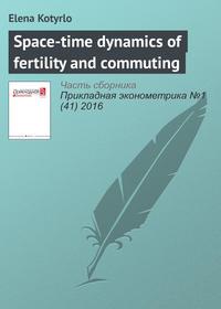 Kotyrlo, Elena  - Space-time dynamics of fertility and commuting