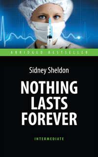 Шелдон, Сидни  - Nothing Lasts Forever. Ничто не вечно. Книга для чтения на английском языке