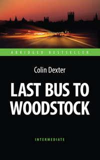Декстер, Колин  - Last Bus to Woodstock. Последний автобус на Вудсток. Книга для чтения на английском языке