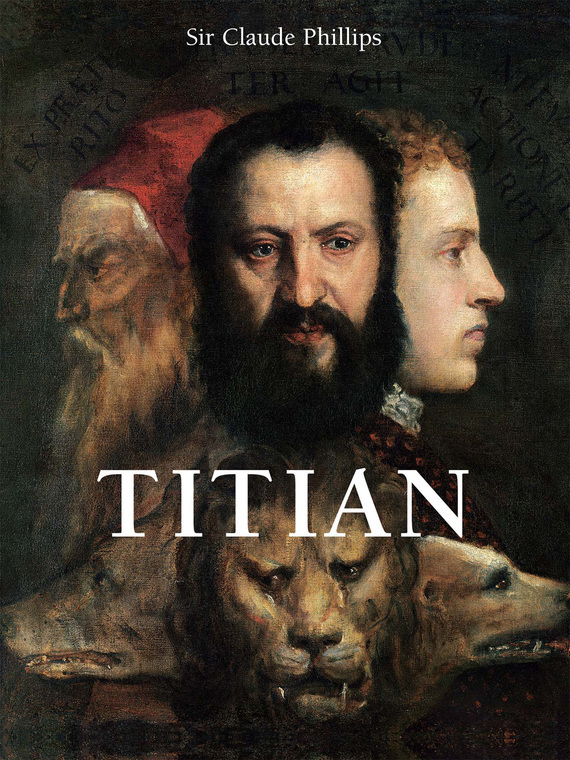 Sir Claude Phillips Titian titian a fresh look at nature