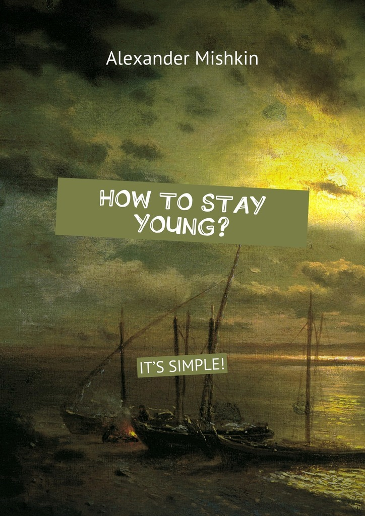 Alexander Mishkin How to stay young? It's simple!