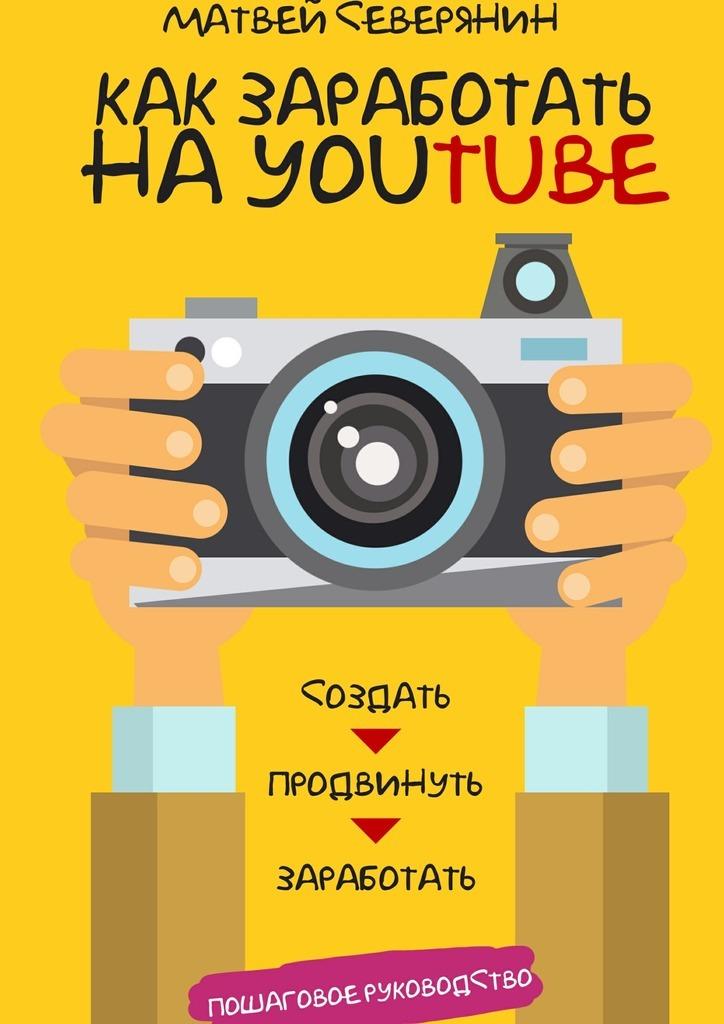 Матвей Северянин Как заработать на YouTube. Пошаговое руководство как торговое место в мтв