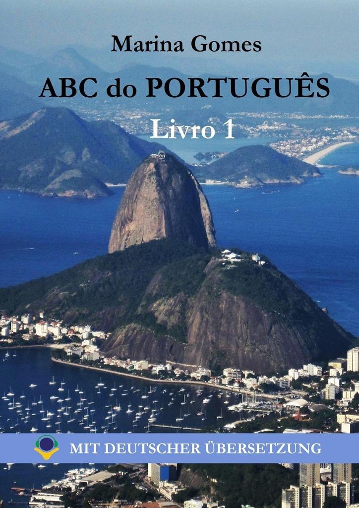 Фото Marina Gomes ABC do Português. Livro 1: Mit Deutscher Übersetzung лео ашер ein jahr ohne liebe