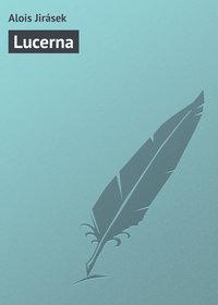 Jir?sek, Alois  - Lucerna
