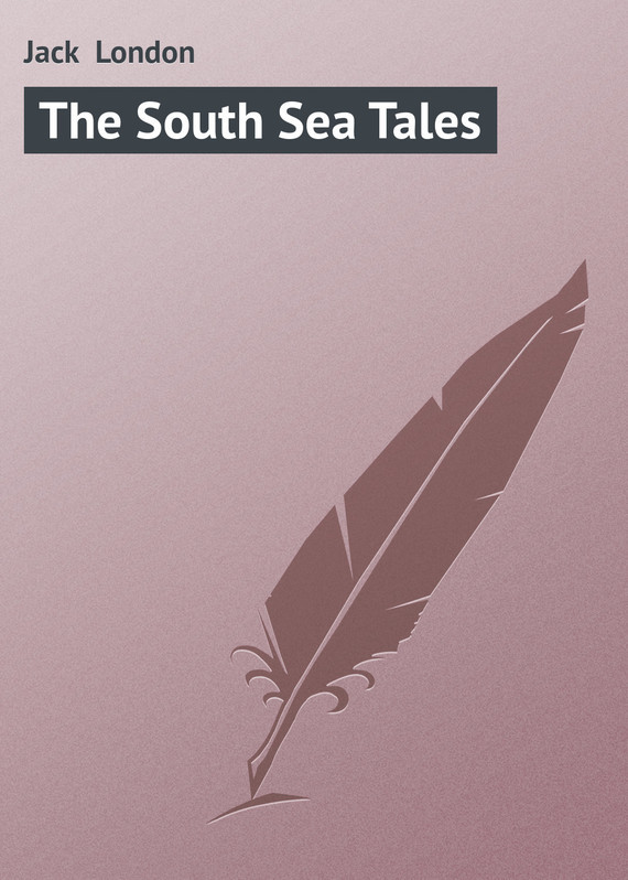 Jack London The South Sea Tales the raging sea – great sea tales