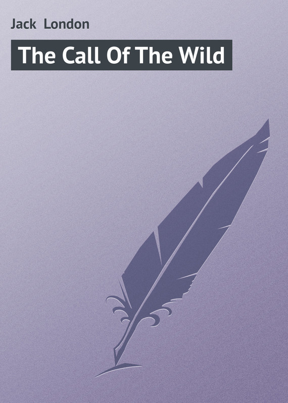 Джек Лондон The Call Of The Wild