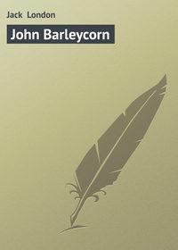 London, Jack  - John Barleycorn