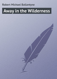 Ballantyne, Robert Michael  - Away in the Wilderness