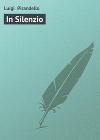 Pirandello, Luigi   - In Silenzio