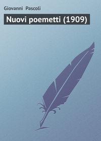 Pascoli, Giovanni   - Nuovi poemetti (1909)