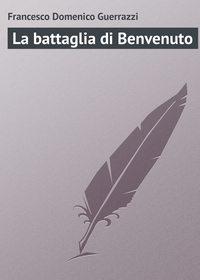 Guerrazzi, Francesco Domenico  - La battaglia di Benvenuto