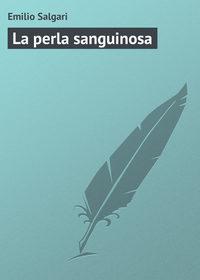 Salgari, Emilio  - La perla sanguinosa