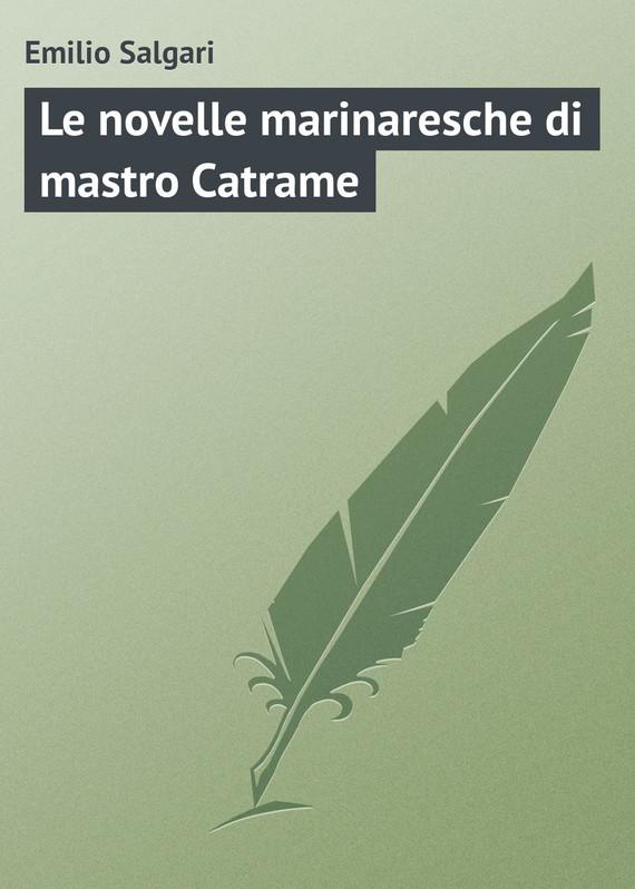 Emilio Salgari Le novelle marinaresche di mastro Catrame emilio salgari la rivicità di yanez