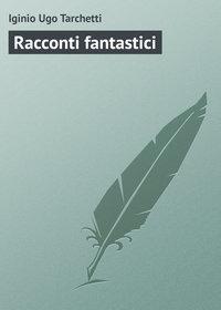 Tarchetti, Iginio Ugo  - Racconti fantastici