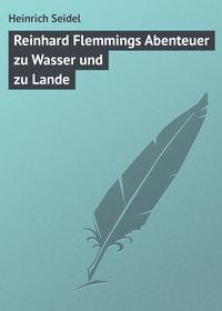 Seidel, Heinrich  - Reinhard Flemmings Abenteuer zu Wasser und zu Lande