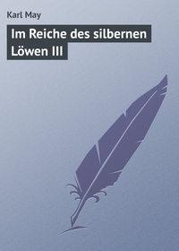 May, Karl  - Im Reiche des silbernen L?wen III
