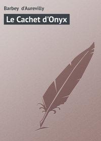d'Aurevilly, Barbey   - Le Cachet d'Onyx