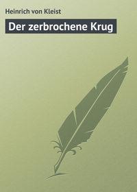 Kleist, Heinrich von  - Der zerbrochene Krug