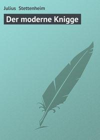 Stettenheim, Julius   - Der moderne Knigge