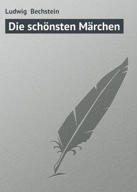 Bechstein, Ludwig   - Die sch?nsten M?rchen