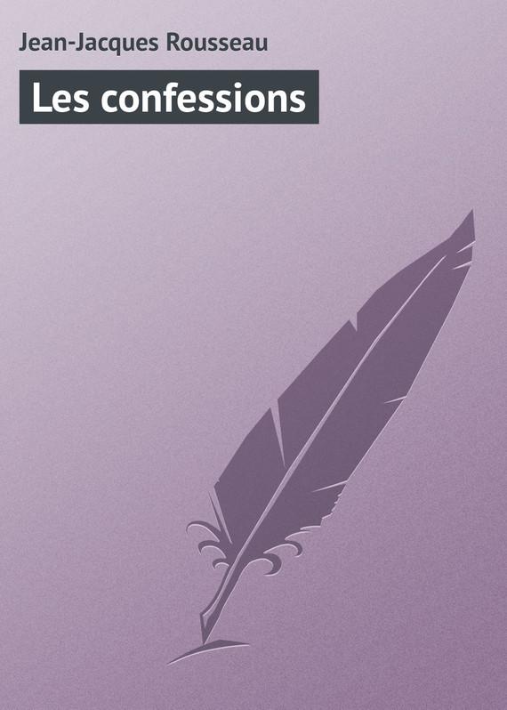 Jean-Jacques Rousseau Les confessions nexus confessions volume two