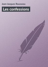 Rousseau, Jean-Jacques  - Les confessions
