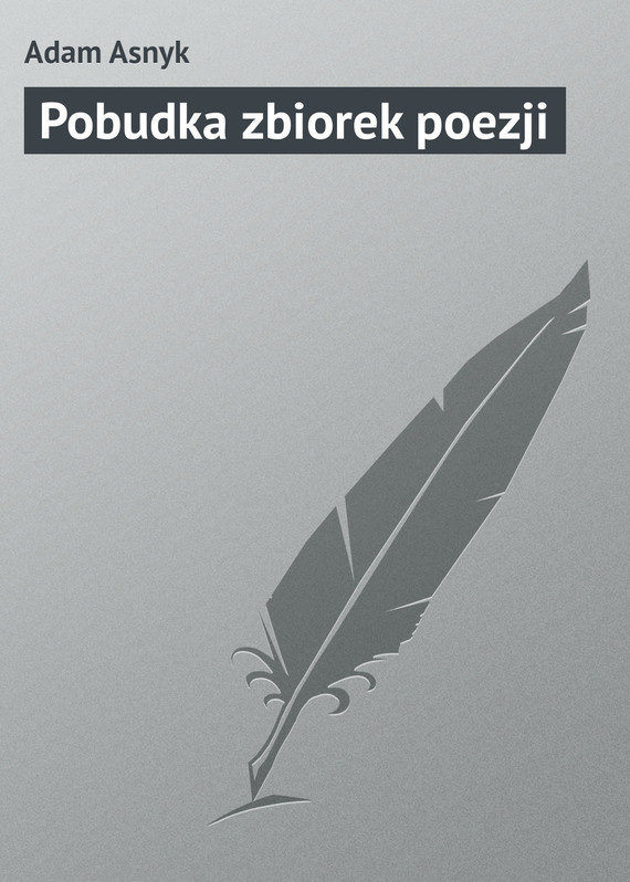 Adam Asnyk. Pobudka zbiorek poezji