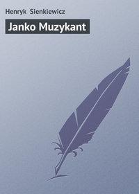 Sienkiewicz, Henryk   - Janko Muzykant