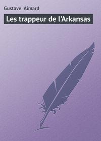Aimard, Gustave   - Les trappeur de l'Arkansas