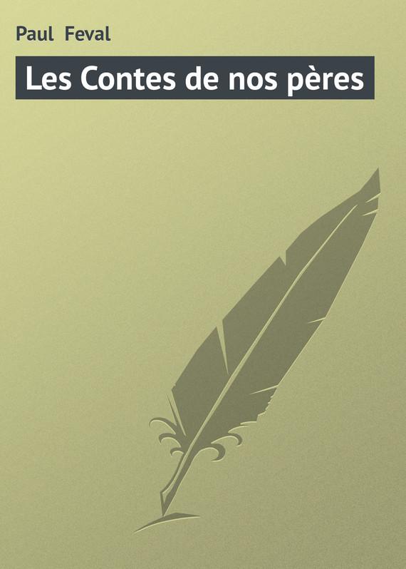Paul Feval Les Contes de nos pères nos amis les humains