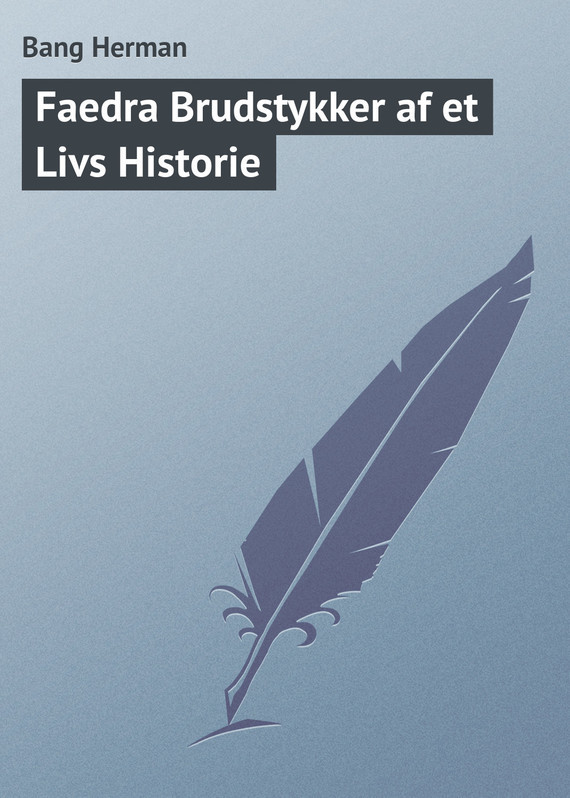 Faedra Brudstykker af et Livs Historie