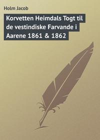 Jacob, Holm  - Korvetten Heimdals Togt til de vestindiske Farvande i Aarene 1861 & 1862