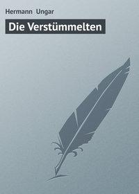 Ungar, Hermann   - Die Verst?mmelten