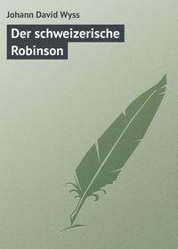 Wyss, Johann David  - Der schweizerische Robinson