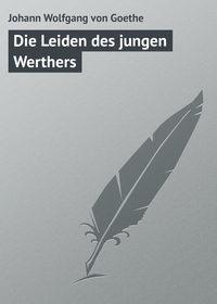 Goethe, Johann Wolfgang von  - Die Leiden des jungen Werthers