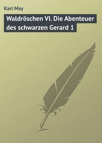 May, Karl  - Waldr?schen VI. Die Abenteuer des schwarzen Gerard 1
