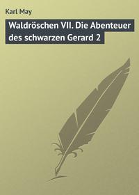 May, Karl  - Waldr?schen VII. Die Abenteuer des schwarzen Gerard 2