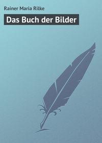Rilke, Rainer Maria  - Das Buch der Bilder