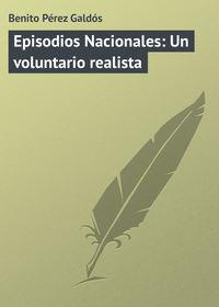 Gald?s, Benito P?rez  - Episodios Nacionales: Un voluntario realista