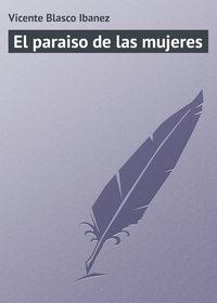 Ibanez, Vicente Blasco  - El paraiso de las mujeres