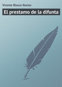 Ibanez, Vicente Blasco  - El prestamo de la difunta
