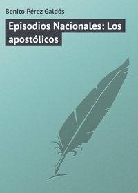Gald?s, Benito P?rez  - Episodios Nacionales: Los apost?licos